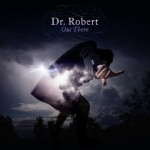 Dr. Robert Out There New Album Life Story Interview 2016