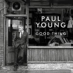 Paul Young New Album Good Thing 2016